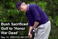 Bush Sacrificed Golf to 'Honor War Dead'