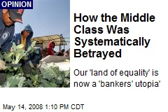How the Middle Class Was Systematically Betrayed