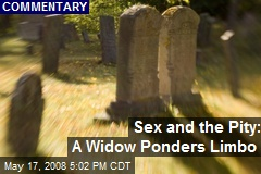 Sex and the Pity: A Widow Ponders Limbo