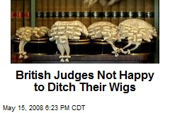 British Judges Not Happy to Ditch Their Wigs