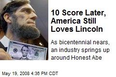 10 Score Later, America Still Loves Lincoln
