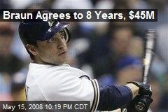 Braun Agrees to 8 Years, $45M