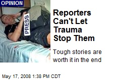 Reporters Can't Let Trauma Stop Them