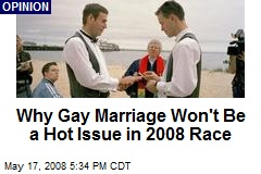 Why Gay Marriage Won't Be a Hot Issue in 2008 Race