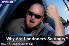 Why Are Londoners So Angry?