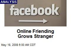 Online Friending Grows Stranger