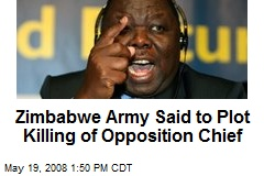 Zimbabwe Army Said to Plot Killing of Opposition Chief