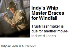 Indy's Whip Master Braces for Windfall