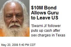 $10M Bond Allows Guru to Leave US