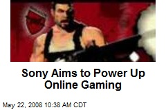 Sony Aims to Power Up Online Gaming