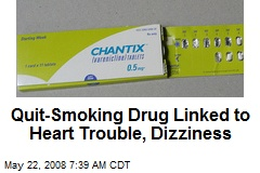 Quit-Smoking Drug Linked to Heart Trouble, Dizziness