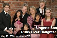Singer's Son Runs Over Daughter