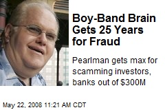 Boy-Band Brain Gets 25 Years for Fraud