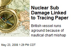 Nuclear Sub Damage Linked to Tracing Paper