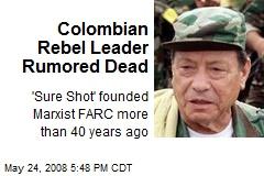 Colombian Rebel Leader Rumored Dead