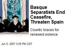 Basque Separatists End Ceasefire, Threaten Spain
