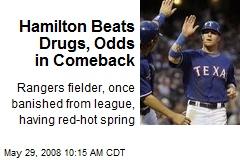 Hamilton Beats Drugs, Odds in Comeback