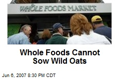 Whole Foods Cannot Sow Wild Oats