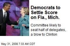 Democrats to Settle Score on Fla., Mich.