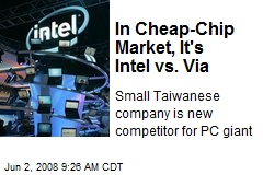 In Cheap-Chip Market, It's Intel vs. Via