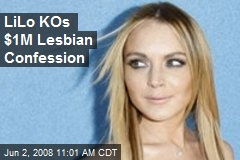 LiLo KOs $1M Lesbian Confession