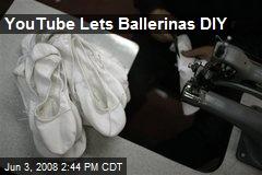 YouTube Lets Ballerinas DIY