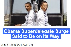 Obama Superdelegate Surge Said to Be on Its Way