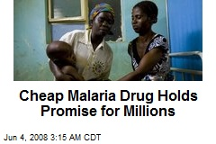 Cheap Malaria Drug Holds Promise for Millions