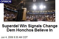 Superdel Win Signals Change Dem Honchos Believe In