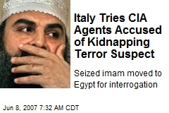 Italy Tries CIA Agents Accused of Kidnapping Terror Suspect