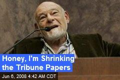 Honey, I'm Shrinking the Tribune Papers