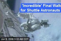 'Incredible' Final Walk for Shuttle Astronauts