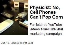 Physicist: No, Cell Phones Can't Pop Corn