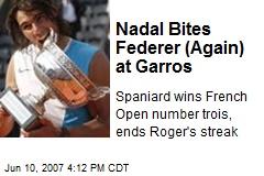 Nadal Bites Federer (Again) at Garros