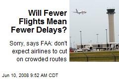 Will Fewer Flights Mean Fewer Delays?