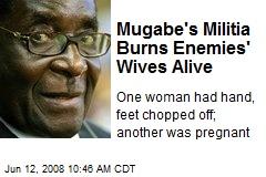 Mugabe's Militia Burns Enemies' Wives Alive