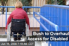 Bush to Overhaul Access for Disabled