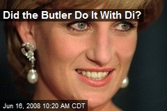 Did the Butler Do It With Di?