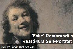 'Fake' Rembrandt a Real $40M Self-Portrait