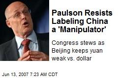 Paulson Resists Labeling China a 'Manipulator'