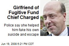 Girlfriend of Fugitive Fund Chief Charged