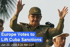 Europe Votes to Lift Cuba Sanctions