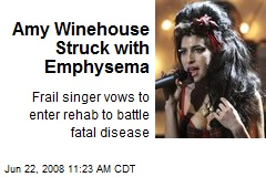 Amy Winehouse Struck with Emphysema