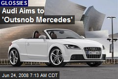 Audi Aims to 'Outsnob Mercedes'