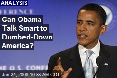 Can Obama Talk Smart to Dumbed-Down America?