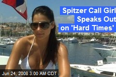 Spitzer Call Girl Speaks Out on 'Hard Times'