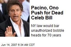 Pacino, Ono Push for Dead Celeb Bill