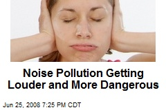Noise Pollution Getting Louder and More Dangerous