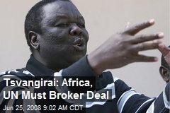 Tsvangirai: Africa, UN Must Broker Deal