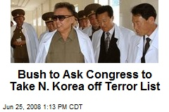 Bush to Ask Congress to Take N. Korea off Terror List
